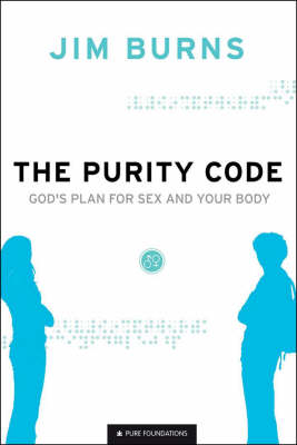 The Purity Code God's Plan for Sex and Your Body by Jim Burns