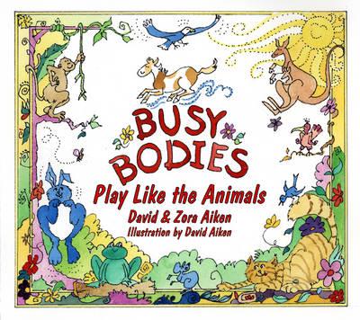 Busy Bodies Play Like the Animals by David Aiken, Zora Aiken