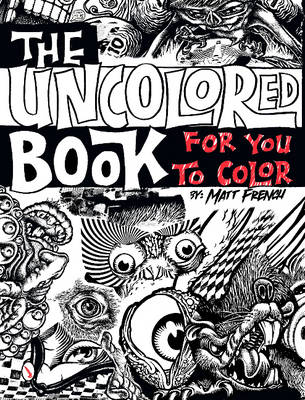 The Uncolored Book for You to Color by Matt French