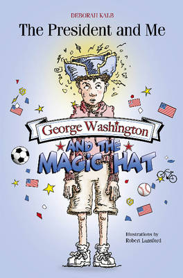 The President and Me George Washington and the Magic Hat by Deborah S. Kalb