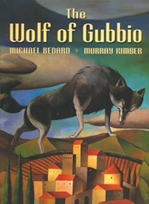 The Wolf of Gubbio by Michael Bedard, Murray Kimber