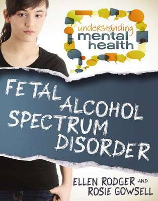 Fetal Alcohol Spectrum Disorder by Ellen Rodger, Rosie Goswell