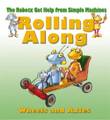 Rolling Along Wheels and Axles by Gerry Bailey