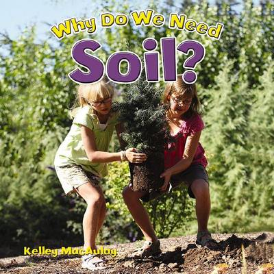 Why Do We Need Soil? by Kelley MacAulay