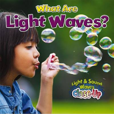 What are Light Waves? by Robin Johnson