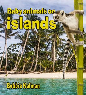 Baby Animals on Islands by Bobbie Kalman