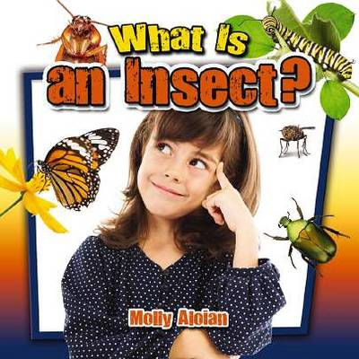 What is an Insect? by Molly Aloian