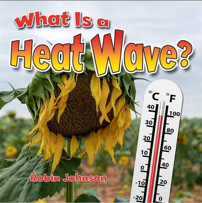 What is a Heatwave? by Robin Johnson