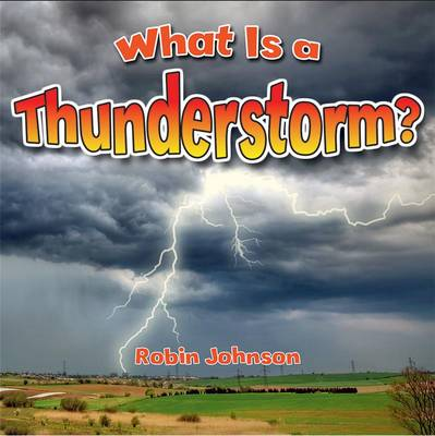 What is a Thunderstorm? by Robin Johnson