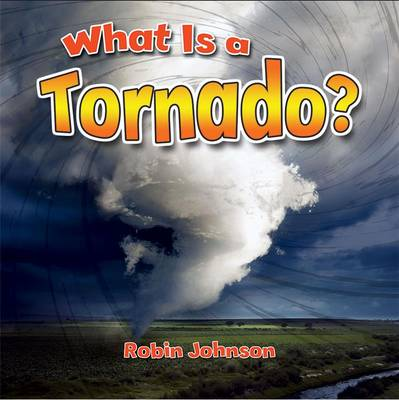 What is a Tornado? by Robin Johnson