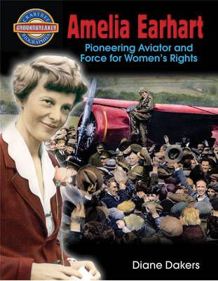 Amelia Earhart Pioneering Aviator and Force for Women's Rights by Diane Dakers