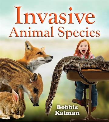Invasive Animal Species by Bobbie Kalman
