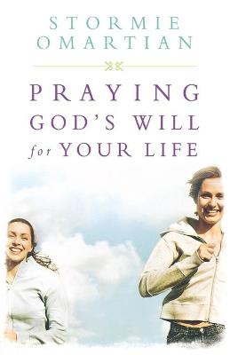 Praying God's Will for Your Life Student Edition by Stormie Omartian