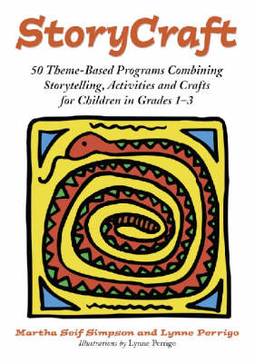 Storycraft 50 Theme-based Programs Combining Storytelling, Activities and Crafts for Children in Grades 1-3 by Martha Seif Simpson, Lynne Perrigo