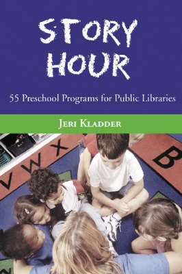 Story Hour 55 Preschool Programs for Public Libraries by Jeri Kladder