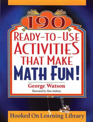 190 Ready-to-use Activities That Make Math Fun! by George Watson