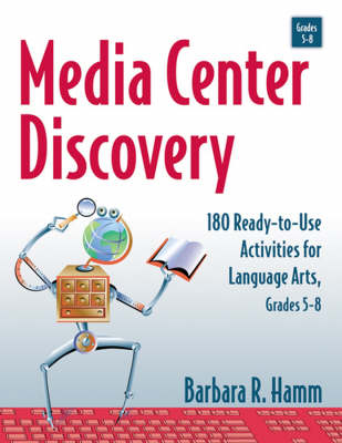 Media Center Discovery 180 Ready-to-Use Activities for Language Arts, Grades 5-8 by Barbara R. Hamm