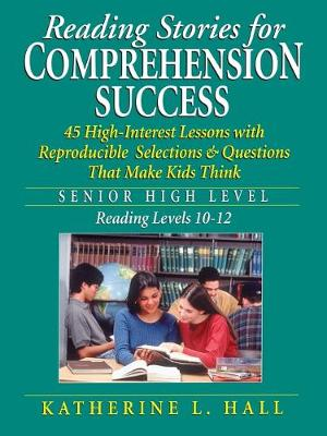 Reading Stories for Comprehension Success Senior High Level, Reading Levels 10-12 by Katherine Hall