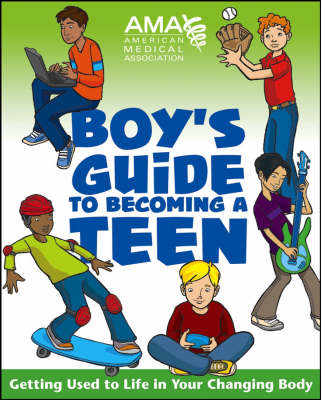 American Medical Association Boy's Guide to Becoming a Teen Getting Used to Life in Your Changing Body by American Medical Association, Kate Gruenwald Pfeifer
