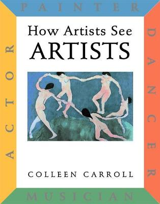 How Artists See: Artists Painter, Actor, Dancer, Musician by Colleen Carroll