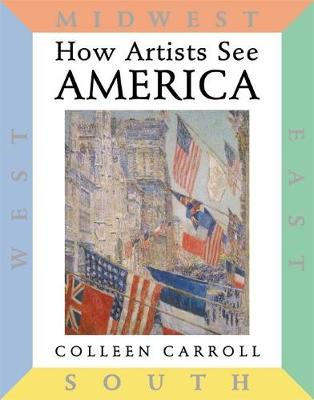 How Artists See America East South Midwest West by Colleen Carroll