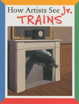 How Artists See Jr.:Trains by Colleen Carroll