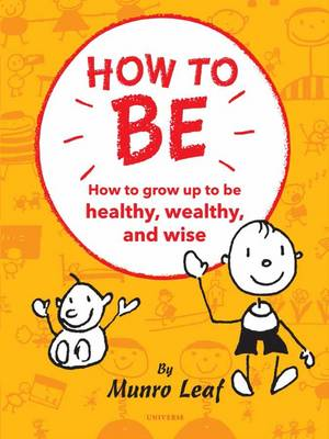 How to Be Six Simple Rules For Being The Best Kid You Can Be by Munro Leaf
