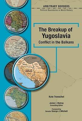 The Breakup of Yugoslavia by Kate Transchel, George J. Mitchell