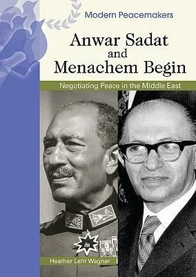 Anwar Sadat and Menachem Begin by Heather Lehr Wagner