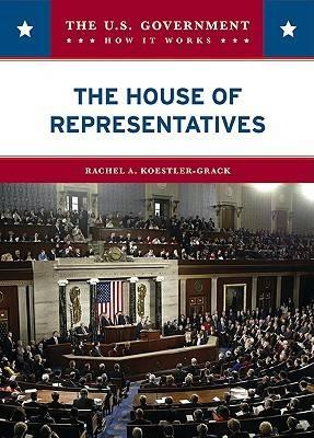 The House of Representatives by Rachel A. Koestler-Grack