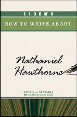 Bloom's How to Write About Nathaniel Hawthorne by Laurie A. Sterling