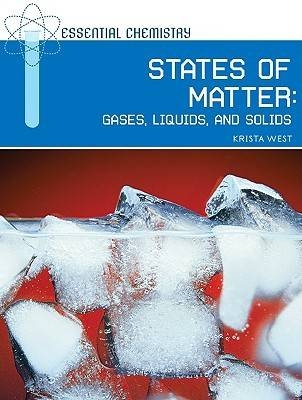 States of Matter Gases, Liquids, and Solids by Krista West