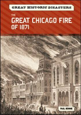 The Great Chicago Fire of 1871 by Paul Bennie