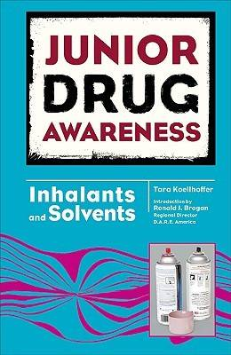 Inhalants and Solvents by Tara Koellhoffer, Ronald J. Brogan