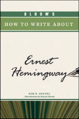 Bloom's How to Write About Ernest Hemingway by Kim Becnel