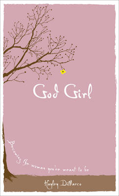 God Girl Becoming the Woman You're Meant to be by Hayley DiMarco
