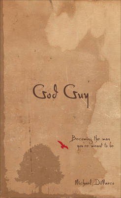 God Guy Becoming the Man You're Meant to be by Michael DiMarco