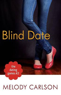 Dating Games #2 The Blind Date by Melody Carlson