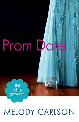 Dating Games #4 Prom Date by Melody Carlson