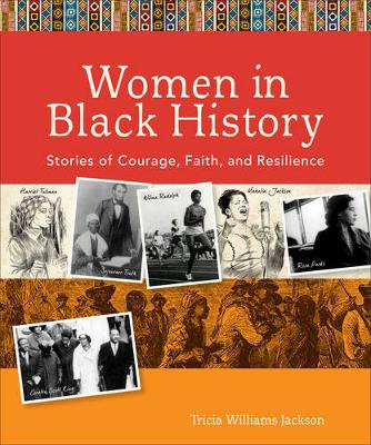 Women in Black History Stories of Courage, Faith, and Resilience by Tricia Williams Jackson
