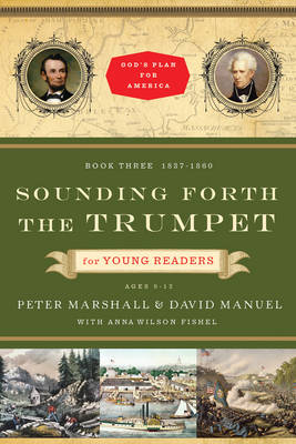 Sounding Forth the Trumpet for Young Readers 1837-1860 by Peter Marshall, David Manuel, Anna Wilson Fishel