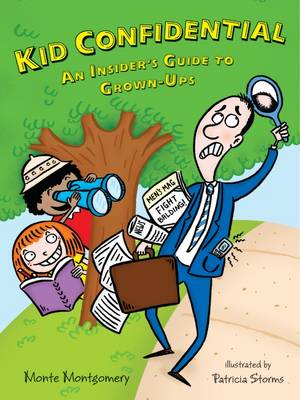 Kid Confidential An Insider's Guide to Grown-Ups by Monte Montgomery