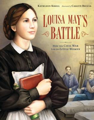 Louisa May's Battle How the Civil War Led to Little Women by Kathleen Krull