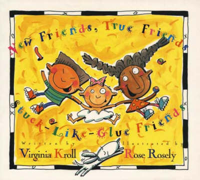 New Friends, True Friends, Stuck-like-glue-friends by Virginia Kroll