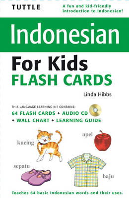 Tuttle Indonesian for Kids Flash Cards Kit [Includes 64 Flash Cards, Audio CD, Wall Chart & Learning Guide] by Linda Hibbs