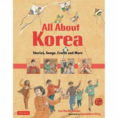 All About Korea Stories, Songs, Crafts and More by Ann Martin Bowler, Soosoonam Barg