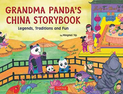 Grandma Panda's China Storybook Legends, Traditions and Fun for Kids by Mingmei Yip