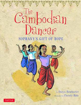 The Cambodian Dancer Sophany's Gift of Hope by Daryn, MD Reicherter