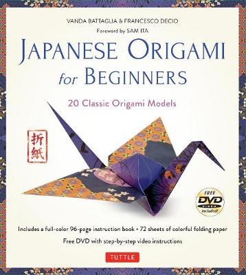 Japanese Origami for Beginners Kit 20 Classic Origami Models: Kit with Origami Book, 72 High-Quality Origami Papers and Instructional DVD: Great for Kids and Adults! by Vanda Battaglia, Francesco Decio, Sam Ita, Araldo De Luca