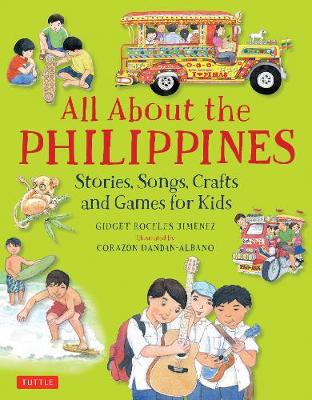 All about the Philippines Stories, Songs, Crafts and More for Kids by Gidget Roceles Jimenez, Corazon Dandan-Albano